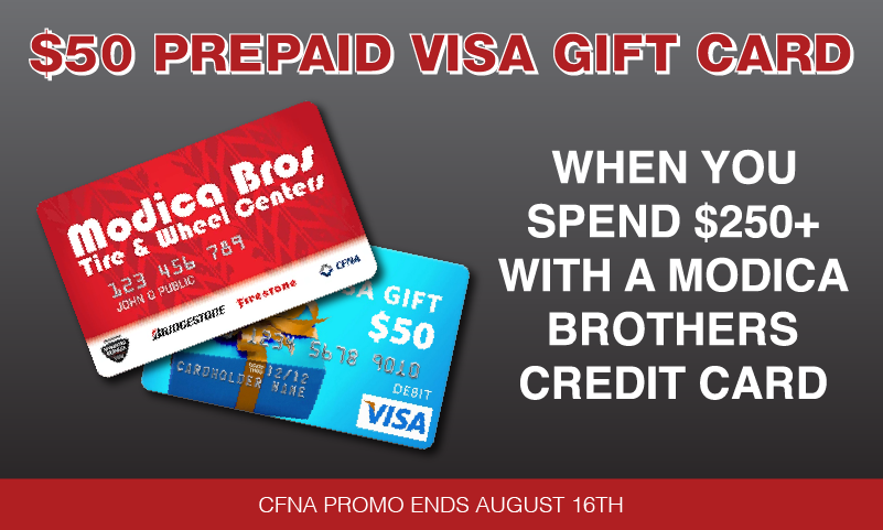 Starting today through August 16th CFNA is running a promo. $50 Visa reward card when you spend $250+ with our Modica Brothers credit card.
